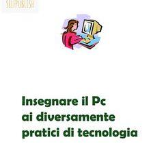 https://www.libreriauniversitaria.it/ebook/9788892510791/autore-eleonora-gurrieri/insegnare-il-pc-ai-diversamente-pratici-di-tecnologia-e-book.htm